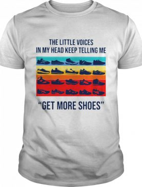 The Little Voices In My Head Keep Telling Me Get More Shoes Vintage shirt