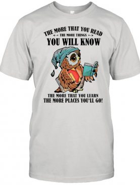 The More That You Read The More Things You Will Know The More That You Lean shirt