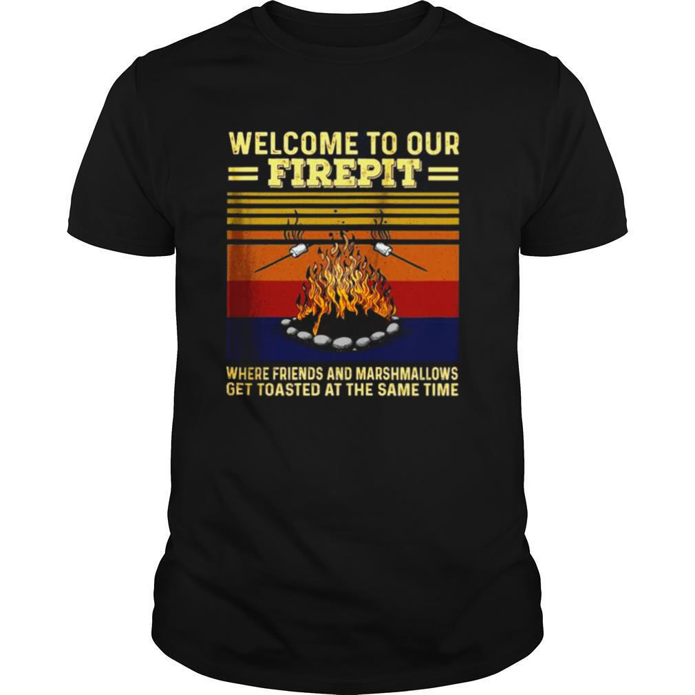 Welcome To Our Firepit Where Friends And Marshmallows shirt0