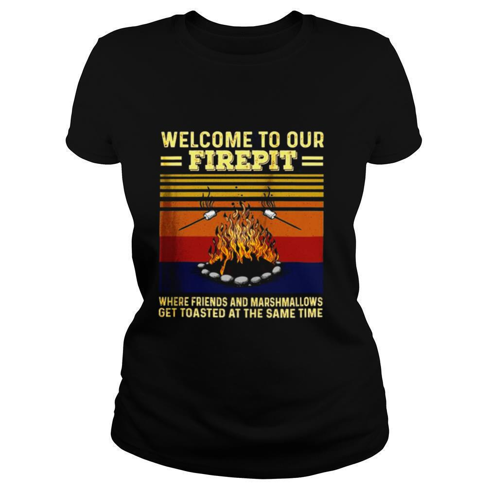 Welcome To Our Firepit Where Friends And Marshmallows shirt