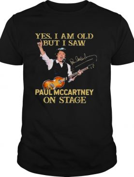 Yes I Am Old But I Saw Paul Mccartney On Stage Signatures shirt