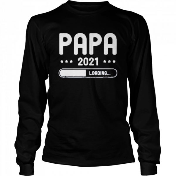 papa loading 2021 father gifts fathers day dad be  Long Sleeved T-shirt