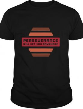 2021 perseverance will get you anywhere shirt
