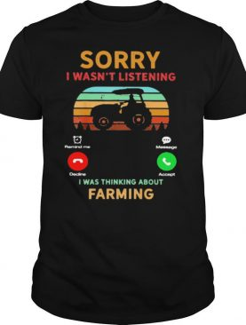 Calling Sorry I Wasn't Listening I Was Thinking About Farming Tractor Vintage shirt