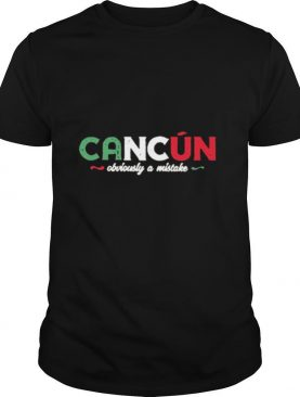 Cancún Obviously a Mistake shirt