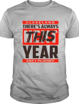 Cleveland theres always this year 2021 playoff shirt