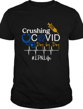 Crushing Covid Day By Day LPN Life shirt