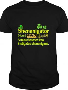 Definition Shenanigator A Music Teacher Who Instigates Shenanigans Patricks Day shirt