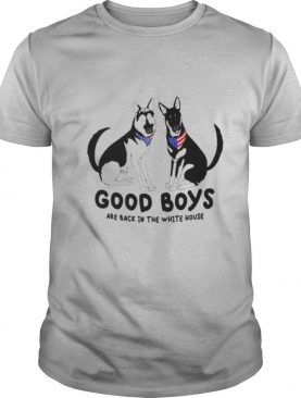 Dog good boys are back in the white house shirt