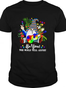 Gnomes Hippie Autism Be You The World Will Adjust shirt