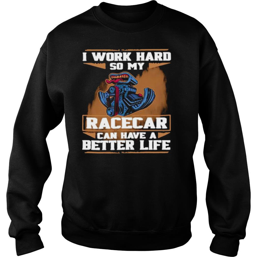 I Work Hard So My Race Car Can Have A Better Life shirt