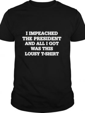 I impeached the president and all I got was this lousy shirt
