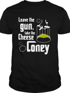 Leave the gun take the cheese coney shirt