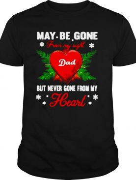 May Be Gone From My Sight Dad But Never Gone From My Heart shirt