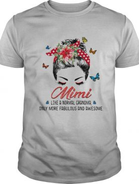 Mimi Like A Normal Grandma Only More Fabulous And Awesome shirt