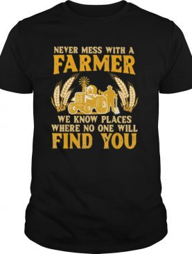 Never Mess With A Farmer We Know Places Where No One Will Find You Truck shirt