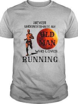 Never Underestimate An Old Man Who Loves Running shirt
