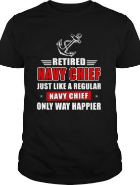 Retired Navy Chief Just Like A Regular Navy Chief Only Way shirt