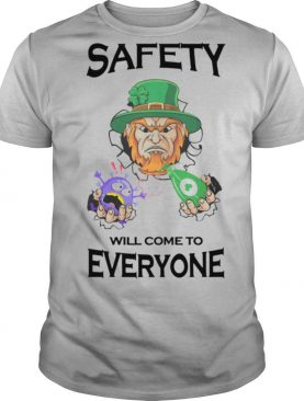 Safety Will Come To Everyone shirt