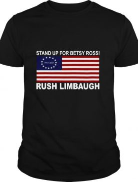 Stand Up For Betsy Ross 1951 2021 Rush Limbaugh American Flag shirt