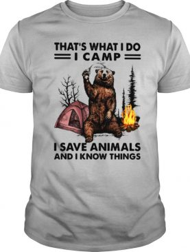 That's What I Do Camp I Save Animals And I Know Things Bear shirt