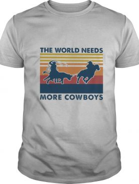 The World Needs More Cowboys Vintage shirt