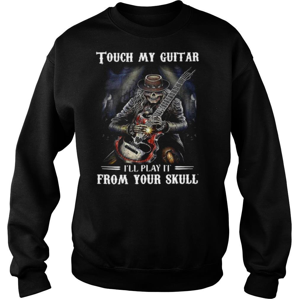 Tough My Guitar I'll Play It From Your Skull shirt