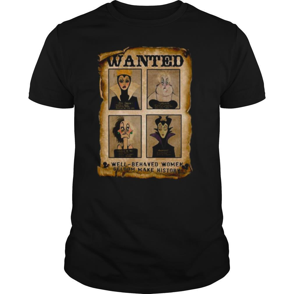 Wanted Well Behaved Women Seldom Make History shirt0