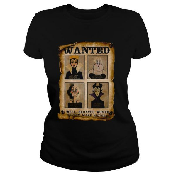 Wanted Well Behaved Women Seldom Make History shirt