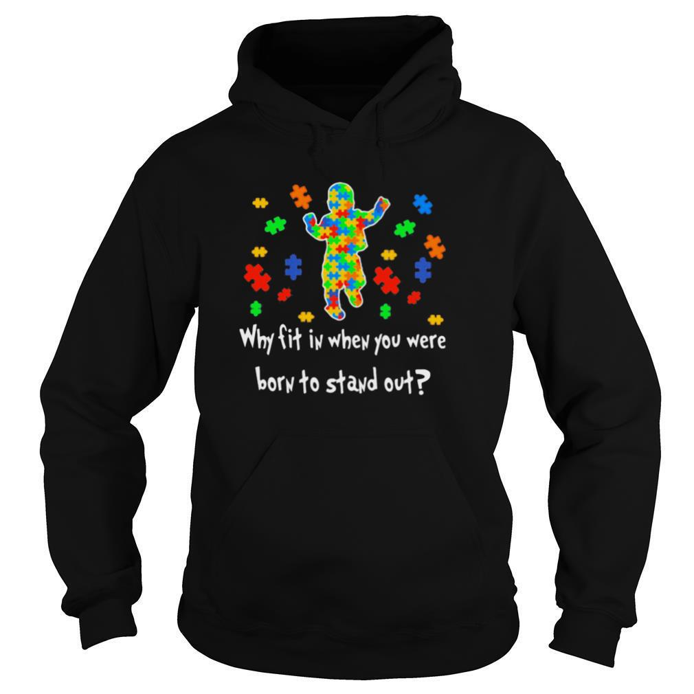 Why Fit In When You Were Born To Stand Out Autism shirt