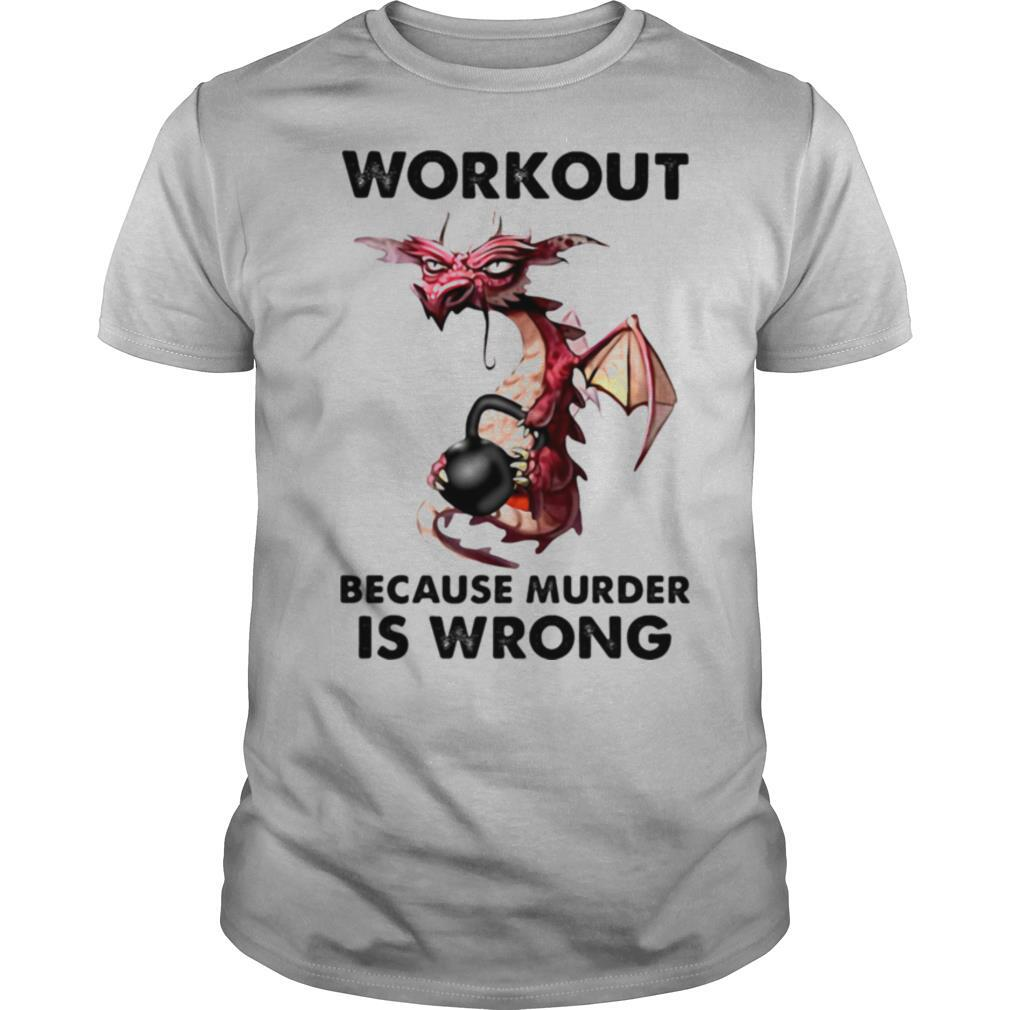 Workout Because Murder Is Wrong Dragon Gym shirt0