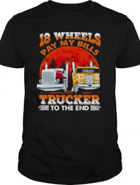 18 Wheels Pay My Bills Trucker To The End shirt