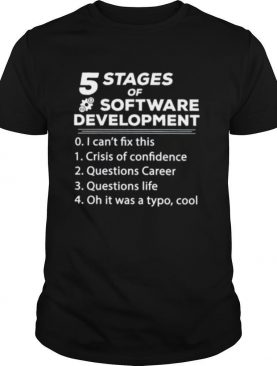 5 Stages Of Software Development shirt