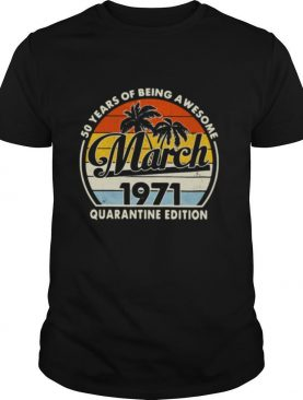 50 Years Of Being Awesome March 1971 Quarantine Edition Vintage shirt