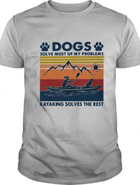 Dogs Solve Most Of My Problems Kayaking Solves The Rest Vintage shirt