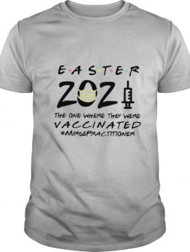 Easter 2021 Mask The One There They Were Vaccinated #Nursepractitioner shirt