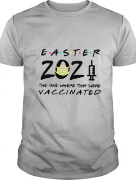 Easter 2021 Mask The One There They Were Vaccinated shirt
