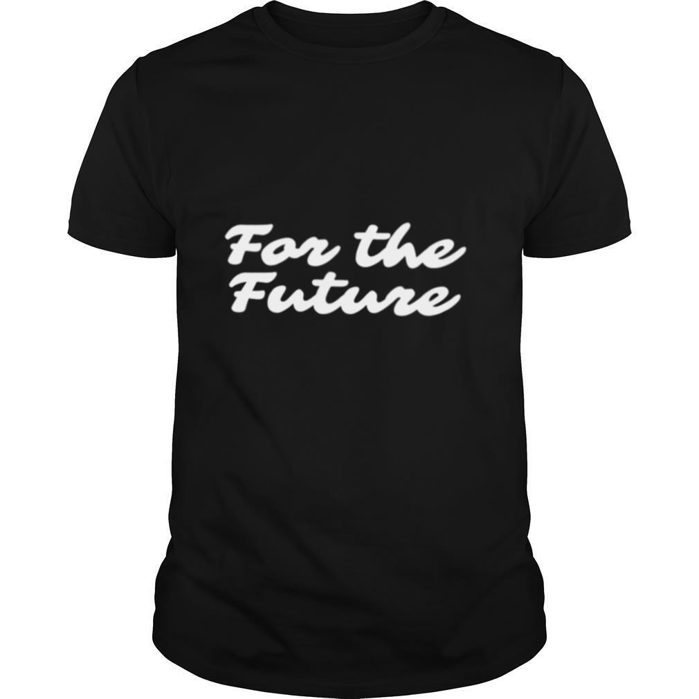 For the future shirt0