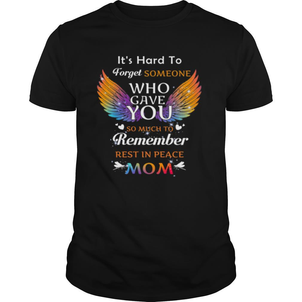 Its Hard To Forget Someone Who Gave You Remember Rest In Peace Mom Angel Wing shirt0