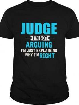 Just explaining why I'm right Judge shirt