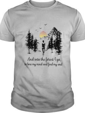 Mountain And Into The Forest I Go To Lose My Mind And Find My Soul shirt