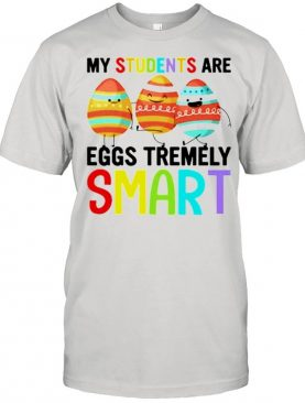 My students are eggs tremely smart happy easter shirt