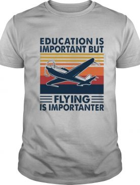 Planes Education Is Important But Flying Is Importanter Vintage shirt