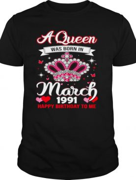 Queens Are Born In March 1991 Queens 30th Birthday For Girl shirt