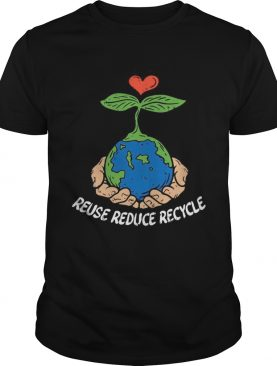 Reuse Reduce Recycle Save Earth Day Planet Gift shirt