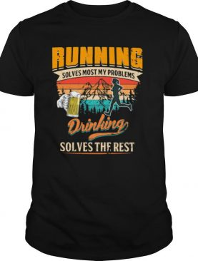 Running Solves Most My Problems Drinking Solves The Rest Beer Vintage Shirt