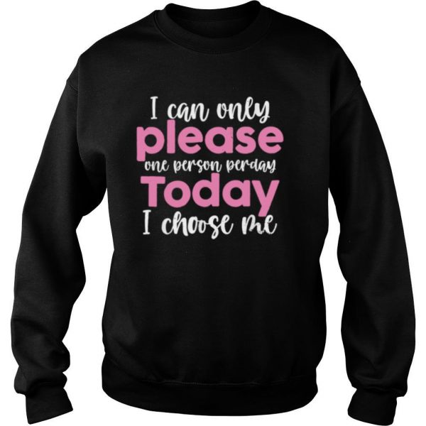 Sarcastic Quote Today I Choose Me Sassy Girl shirt