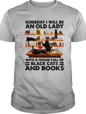 Someday I Will Be An Old Lady With A House Full Of Black Cats And Books T shirt