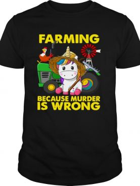 Unicorn Farming Because Murder Is Wrong shirt