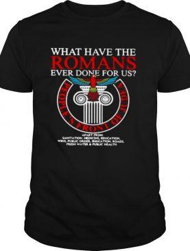 What Have The Romans Ever Done For Us People's Front Of Judea Monty Python shirt
